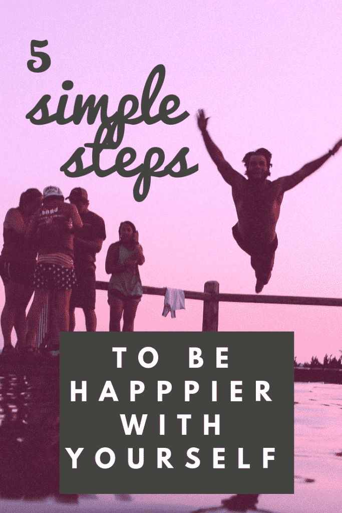 5 steps to be happier with yourself today.