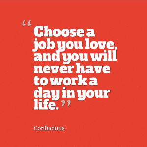 The dream job myth - Confucious Quote