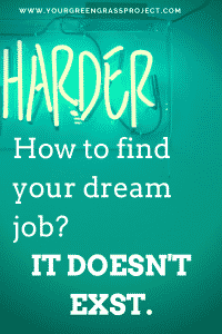 How to find your dream job. Stop looking. It doesn't exist