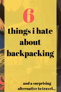 6 things I hate backpacking for