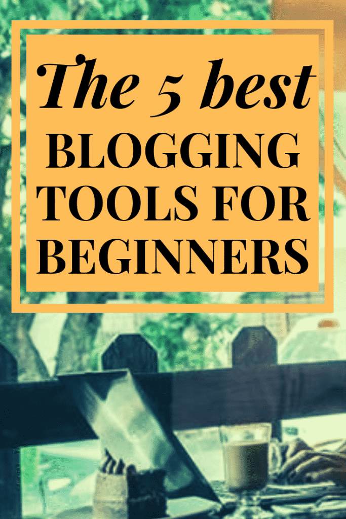 THE 5 BEST BLOGGING TOOLS FOR BEGINNERS PIN
