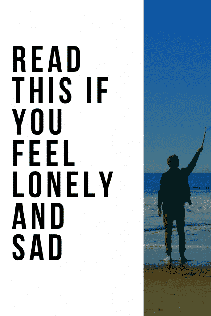 Why Do I Feel So Alone And Sad All The Time