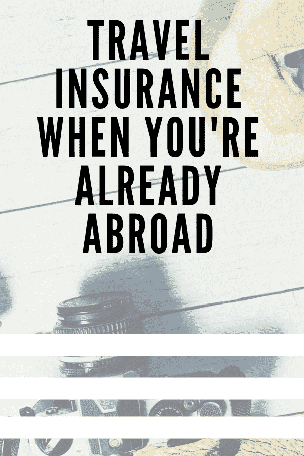 travel insurance when you're already abroad