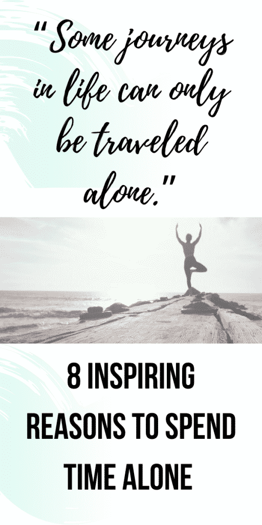 8 Inspiring Reasons To Spend Time Alone