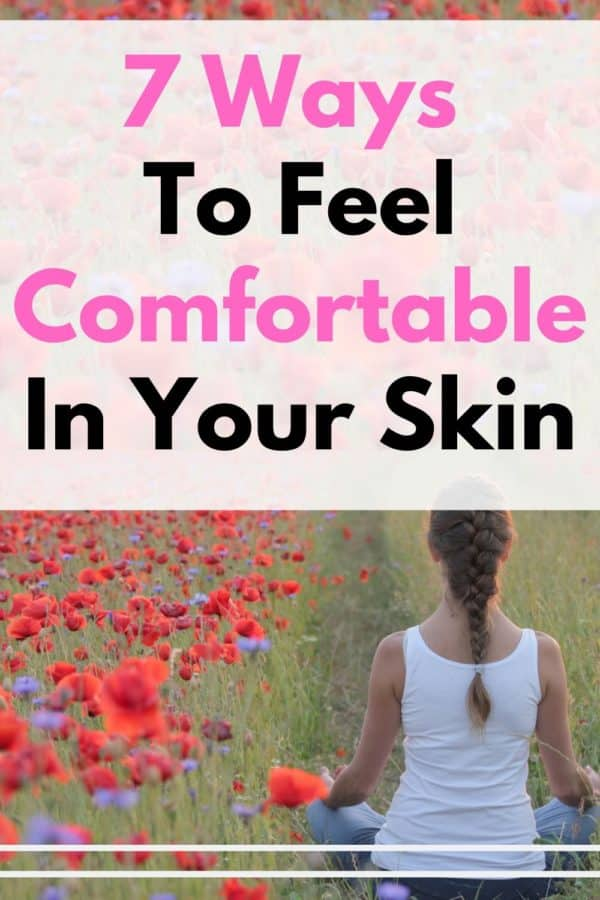7 ways to feel comfortable in your skin